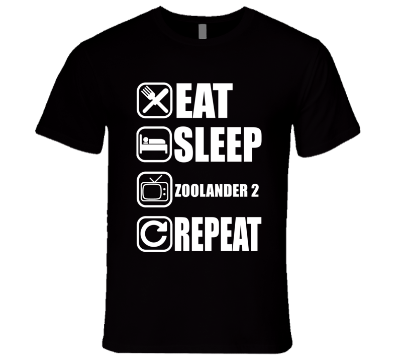 ZOOLANDER 2 Eat Sleep Repeat Movie Fan T Shirt