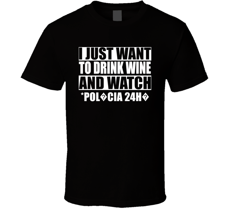 All I Want To Do Is Drink Wine And Watch *POL?CIA 24H?