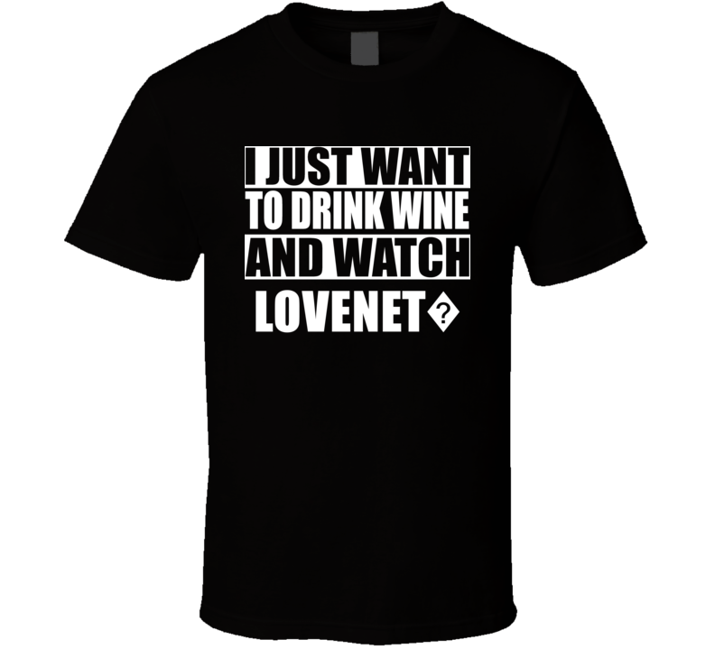 All I Want To Do Is Drink Wine And Watch LOVENET?