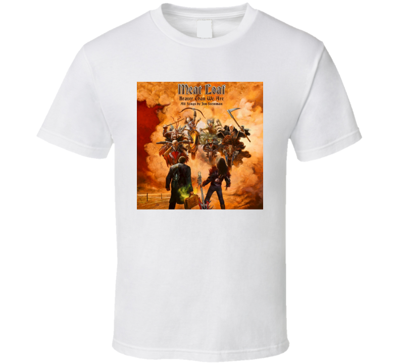 Meat Loaf Braver Than We Are Music Fan T Shirt