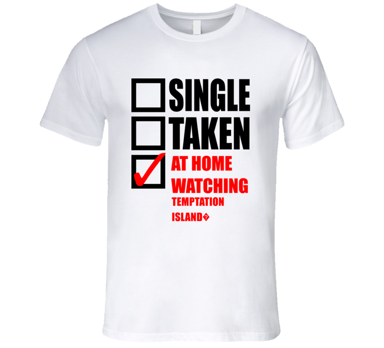 TEMPTATION ISLAND? Single Taken At Home Watching Tv Show T Shirt