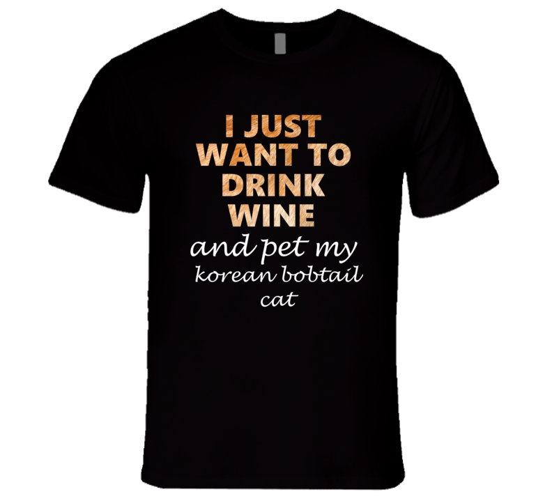 korean bobtail catI Just Want To Drink Wine And Pet