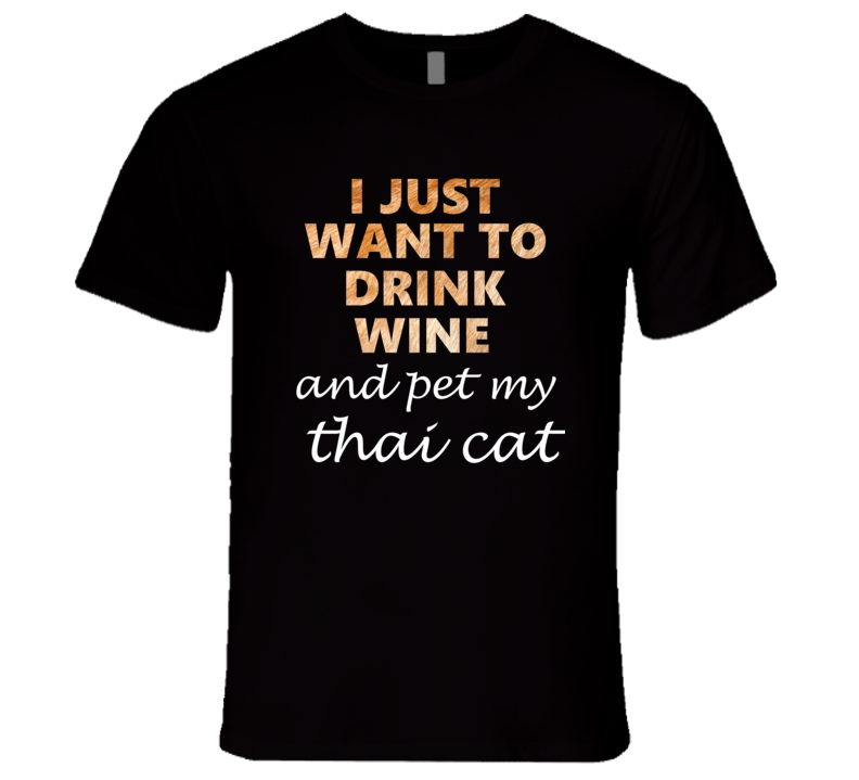 thai catI Just Want To Drink Wine And Pet