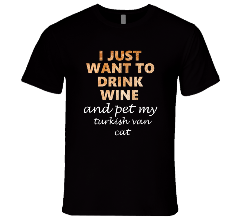 turkish van catI Just Want To Drink Wine And Pet