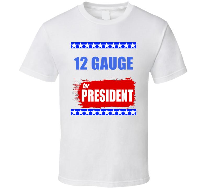 12 GAUGE For President T Shirt