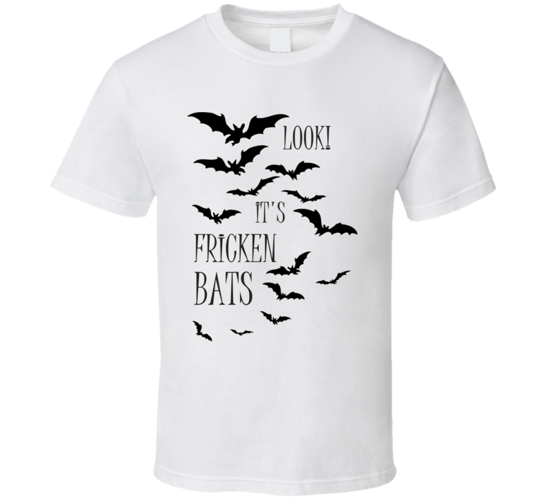 Look Its Fricken Bats Freaking Charlene Halloween T Shirt