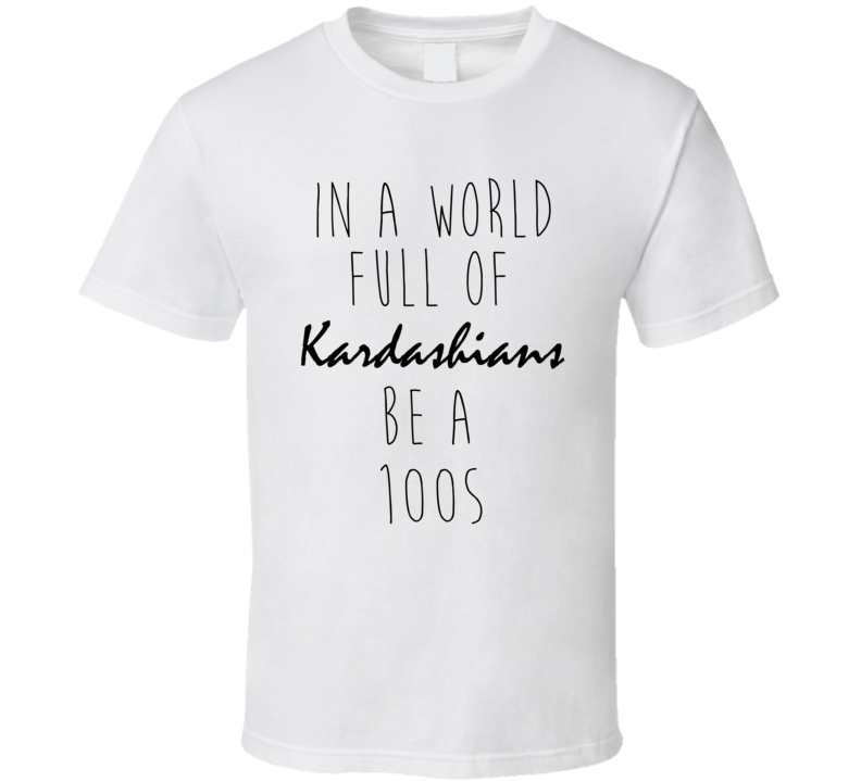 In A World Full Of Kardashians Be A 100S