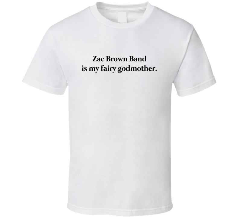 Zac Brown Band Is My Fairy Godmother T Shirt