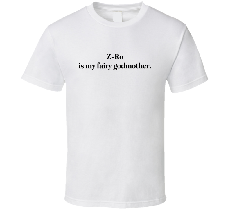 Z-Ro Is My Fairy Godmother T Shirt