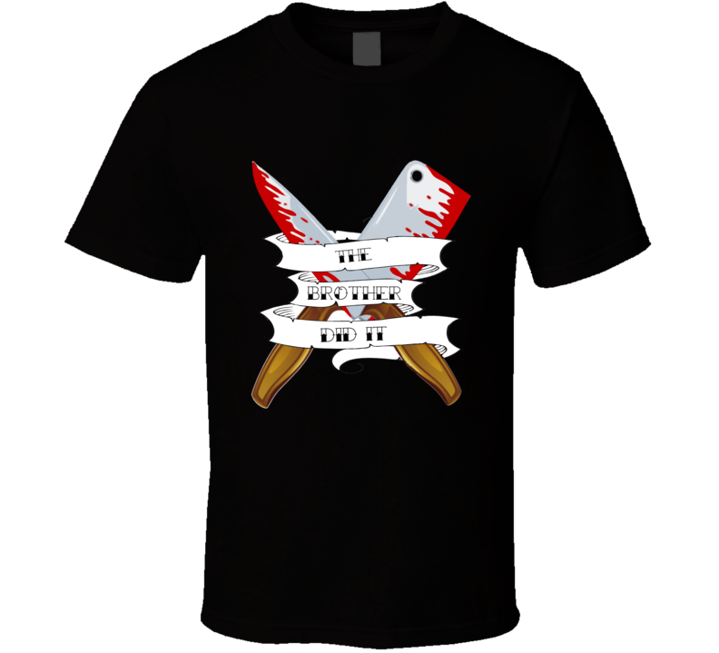The BROTHER Did It True Crime Saying Tattoo T Shirt