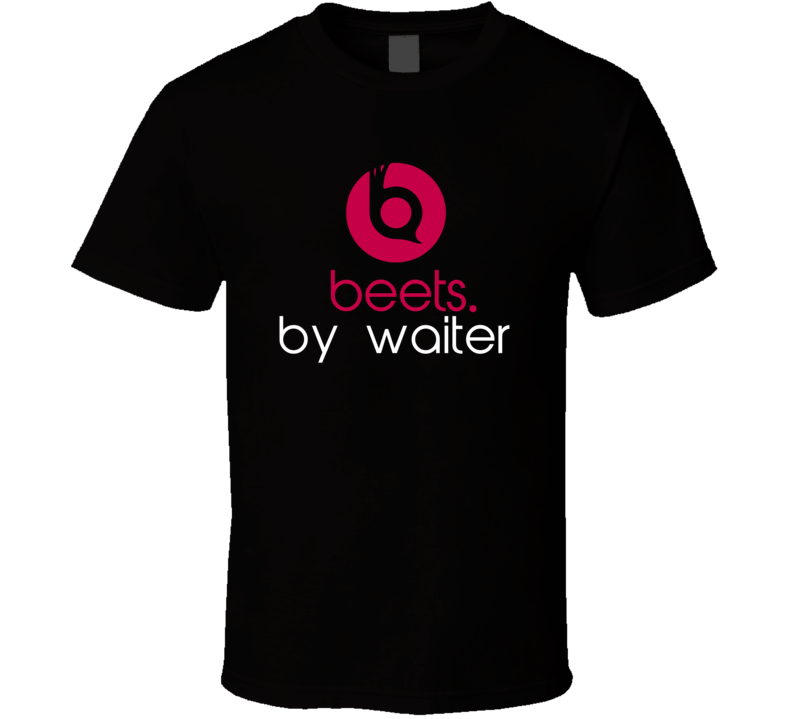 Beets By Waiter Funny Beats Headphone Parody Tv Character Fan T Shirt