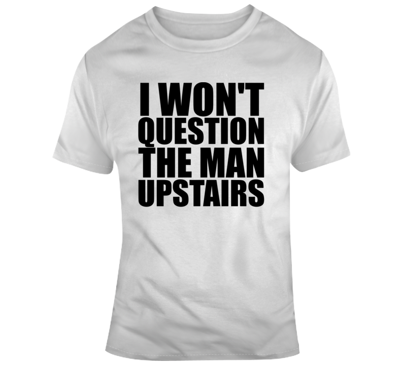 I Wont Question The Man Upstairs Dez Bryant Dallas New Orleansns 88 Football T Shirt