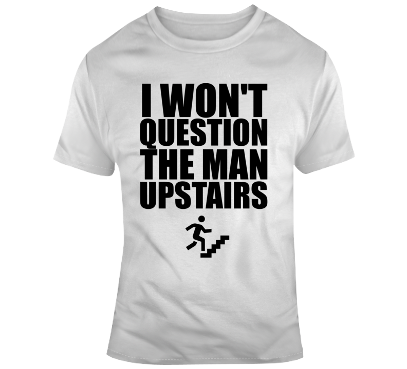 I Won't Question The Man Upstairs Dez Bryant Dalles New Orleans T Shirt