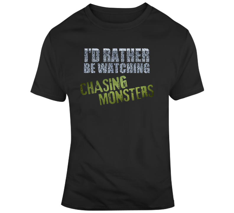 Id Rater Be Watching Chasing Monsters T Shirt