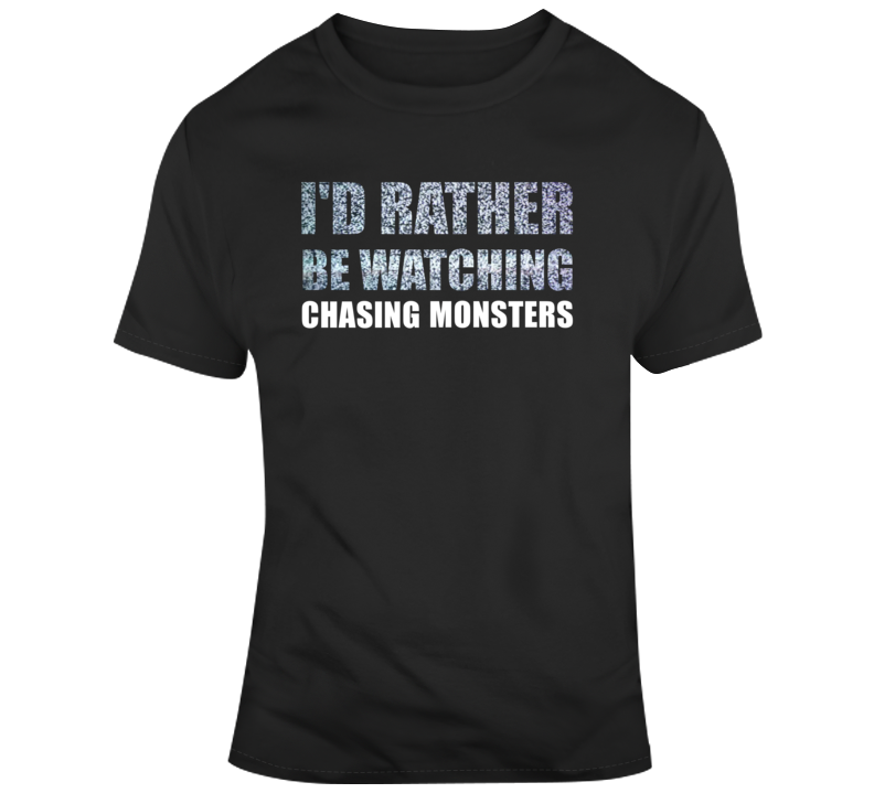Chasing Monsters Tv Show T Shirt