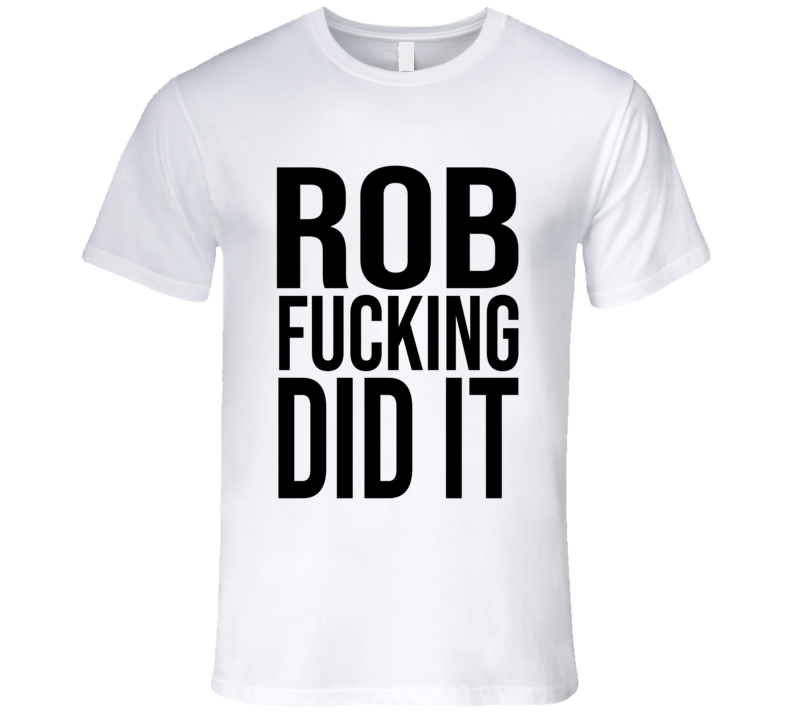 Rob Fucking Did It Unsolved Mysteries T Shirt