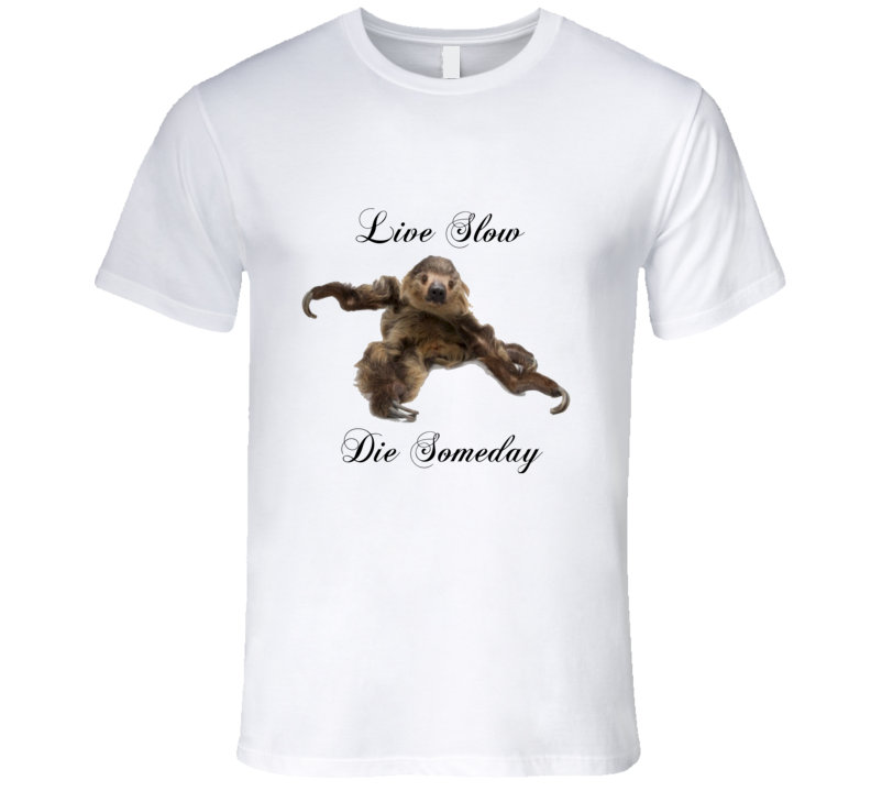 Funny Live Slow Die Someday Sloth T Shirt
