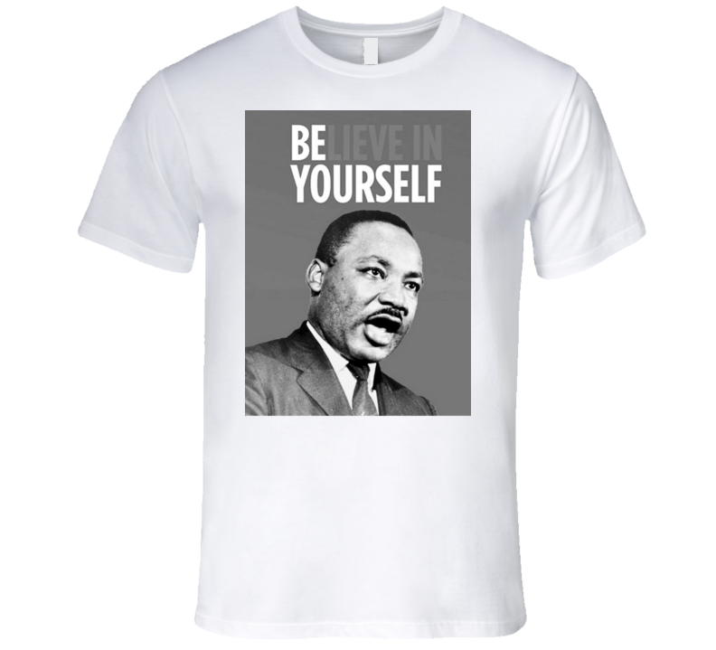 Martin Luther King Day Believe In Yourself T Shirt