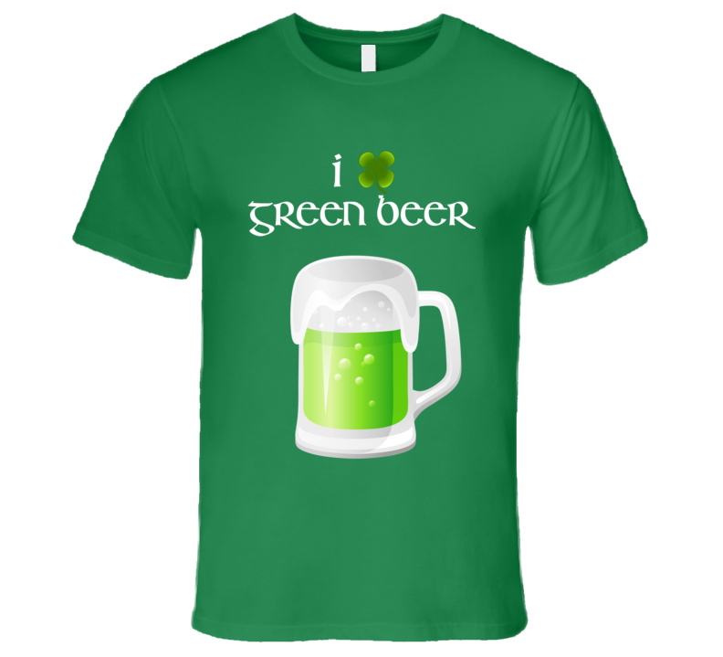 I Love Green Beer Funny Irish St. Patty's St. Patrick's Day T Shirt