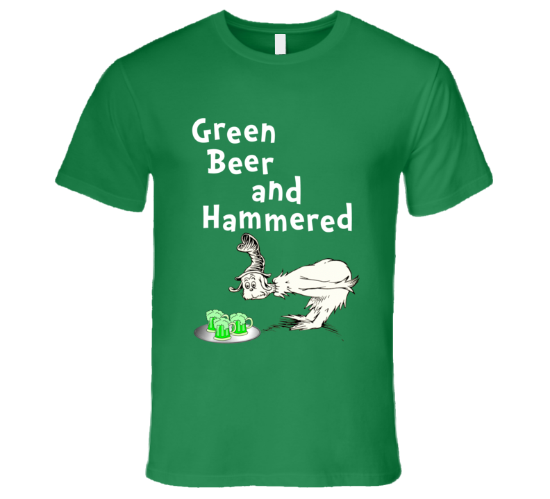 Green Beer And Hammered Funny Dr. Seuss St. Patrick's Day T Shirt