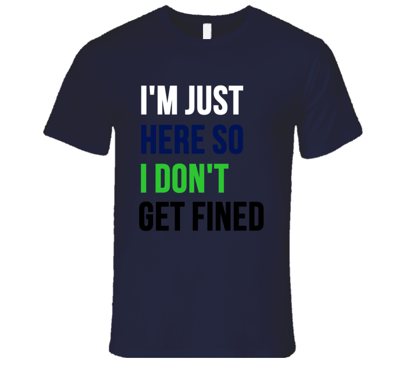 I'm Just Here So I Don't Get Fined Marshawn Lynch T Shirt