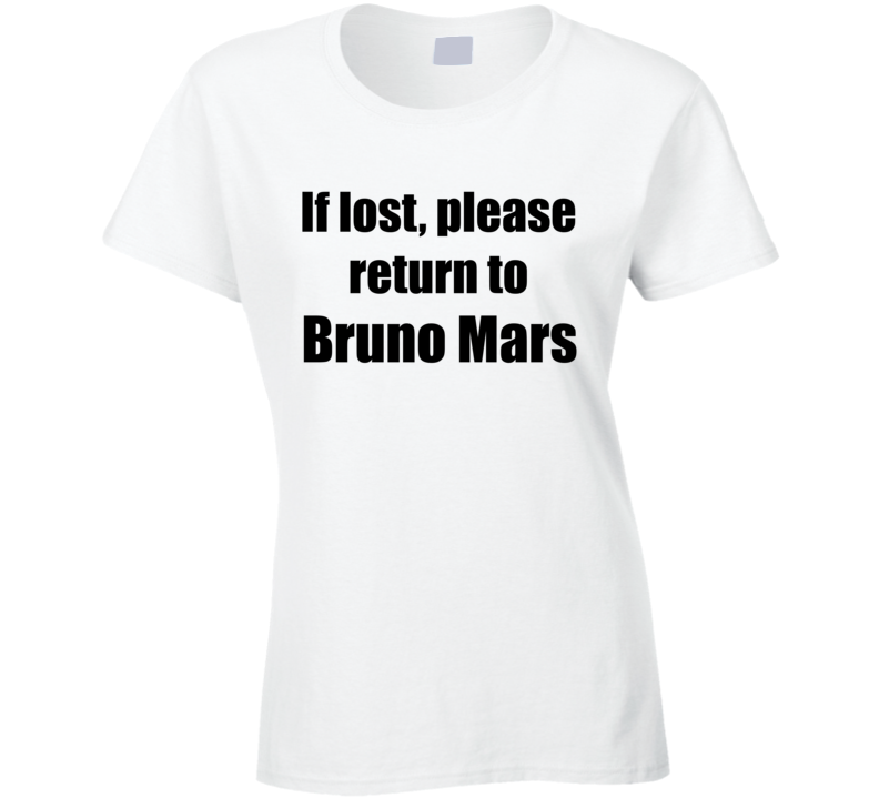 If Lost Please Return To Bruno Mars Funny Ladies T Shirt