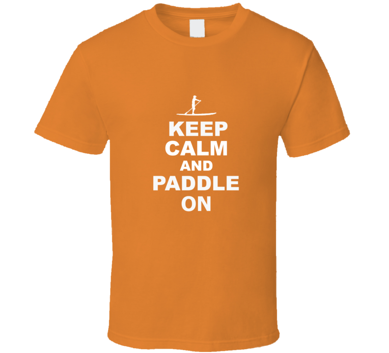 Keep Calm and Paddle On T Shirt Orange