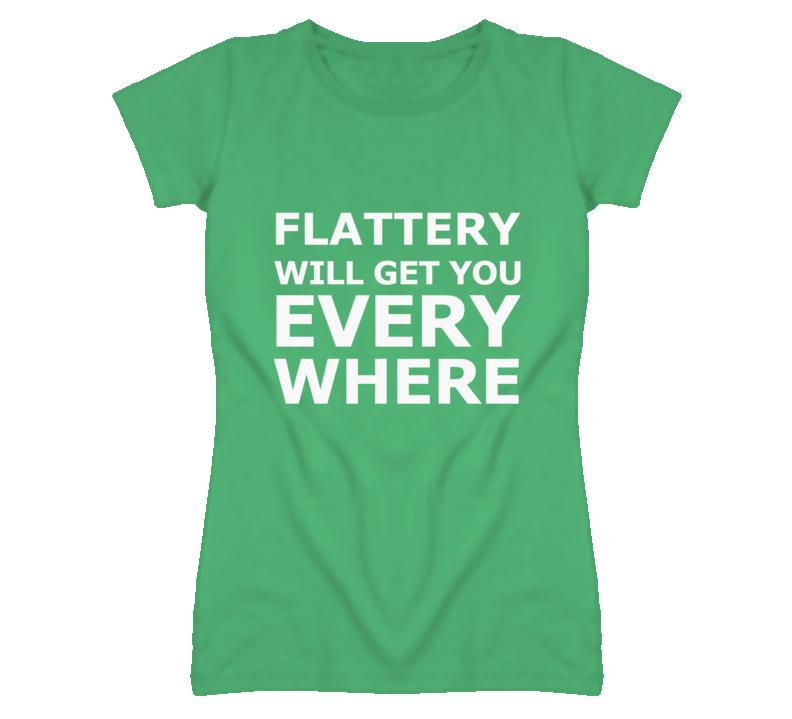Flattery Will Get You Everywhere Popular T Shirt