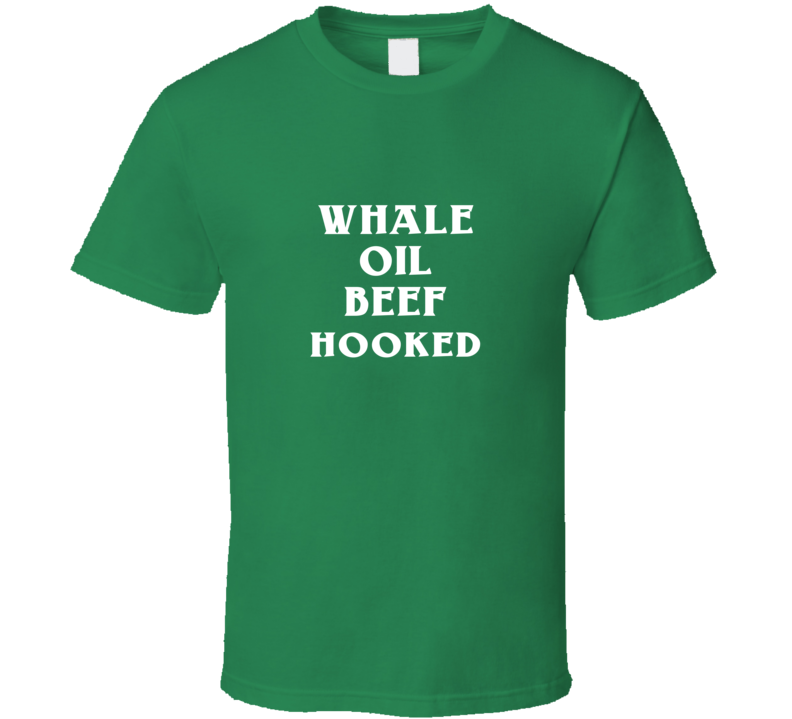 Whale Oil Beef Hooked Funny Irish T Shirt