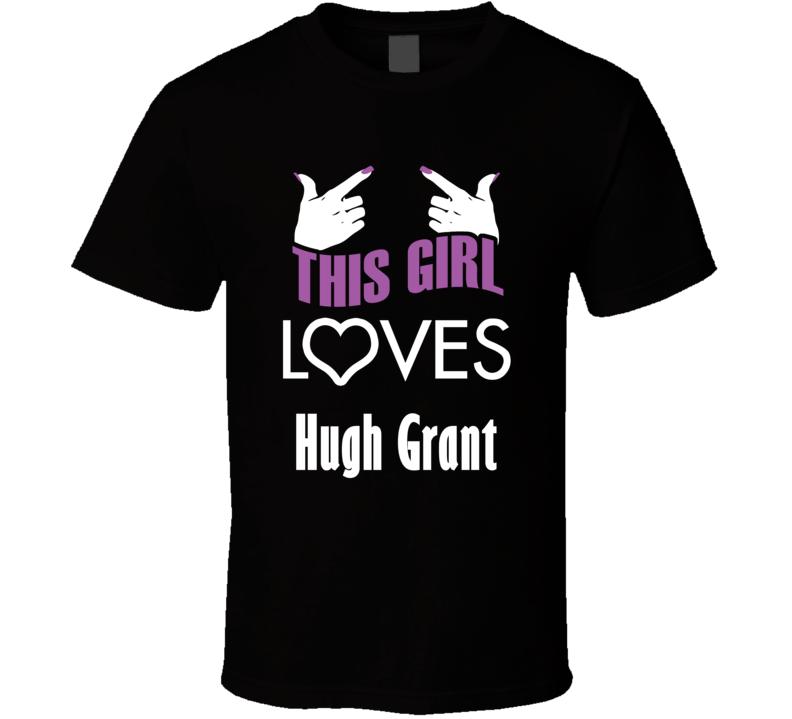 Hugh Grant  this girl loves heart hot T shirt