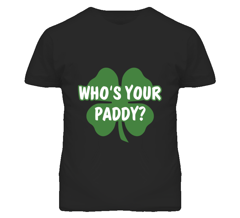Who's Your Paddy St Patricks Day T Shirt