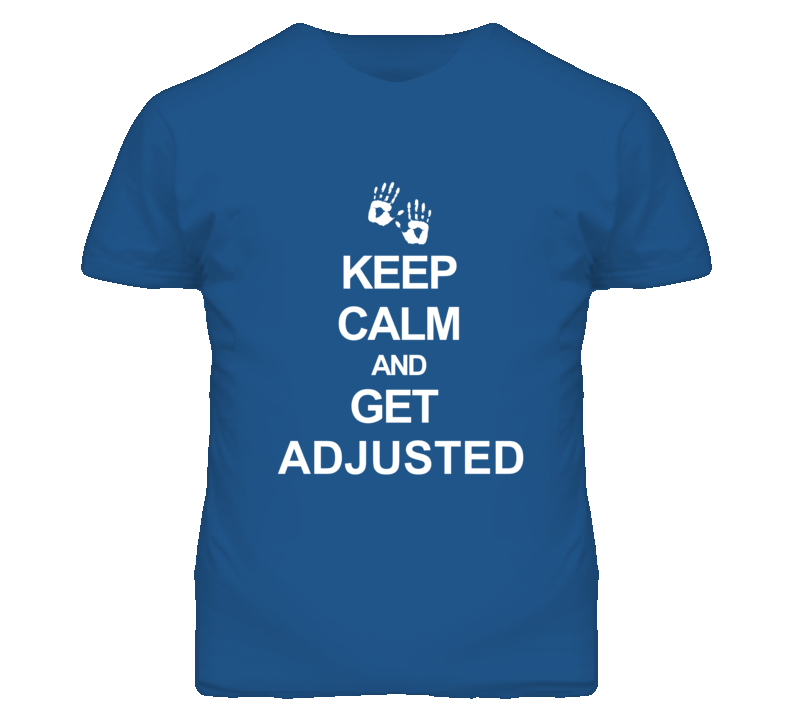 Keep Calm and Get Adjusted T Shirt
