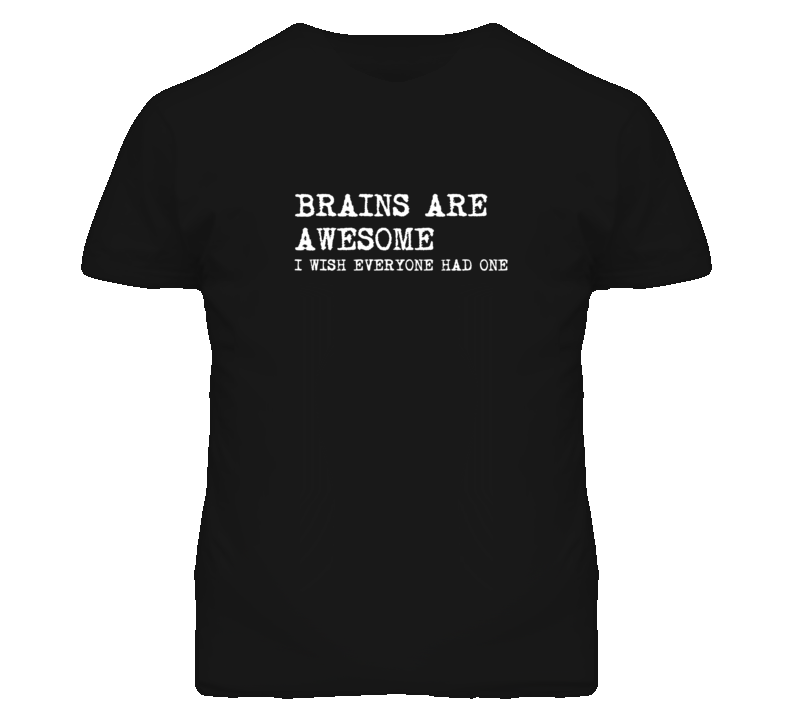 Brains Are Awesome I Wish Everyone Had One Popular Funny T Shirt