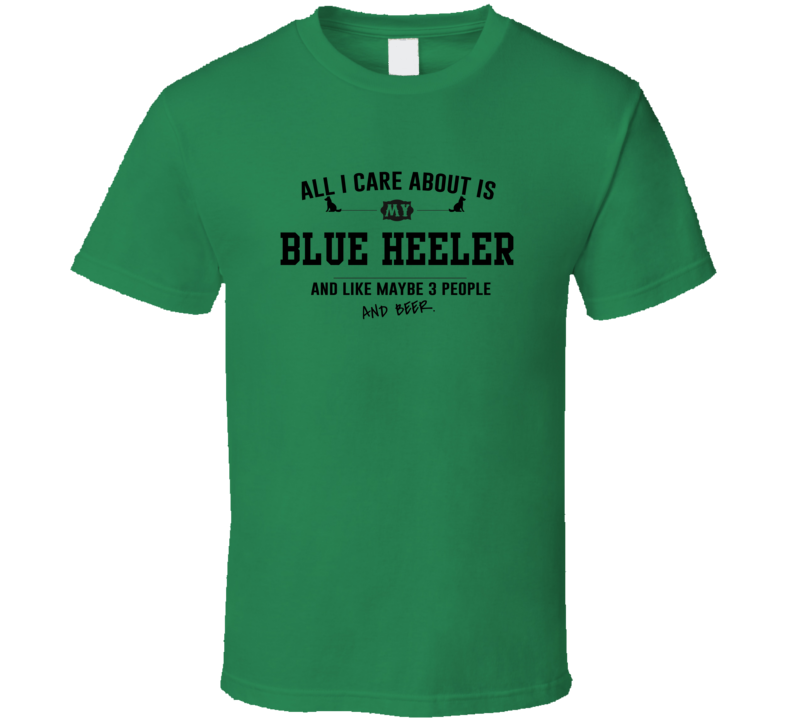 All I Care About Is My Blue Heeler And Beer Funny T Shirt