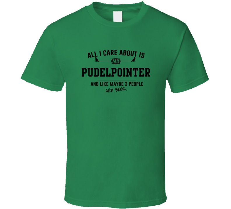 All I Care About Is My Pudelpointer And Beer Funny T Shirt