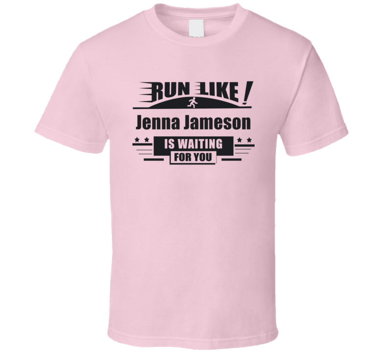 Run Like Jenna Jameson Is Waiting For You Funny  T Shirt