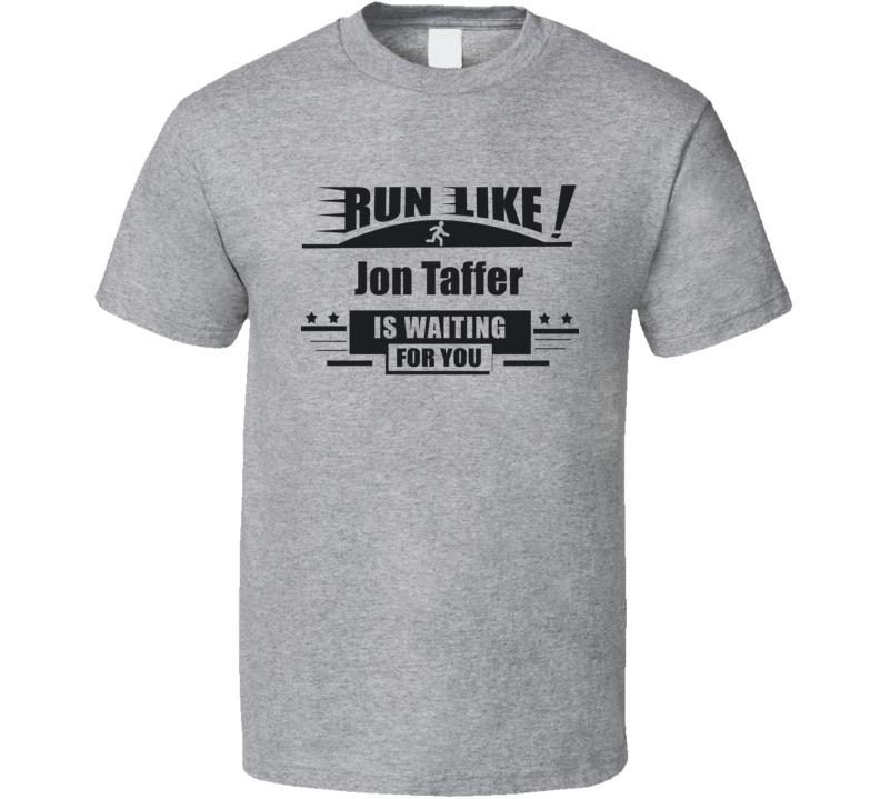 Run Like Jon Taffer Is Waiting For You Funny  T Shirt