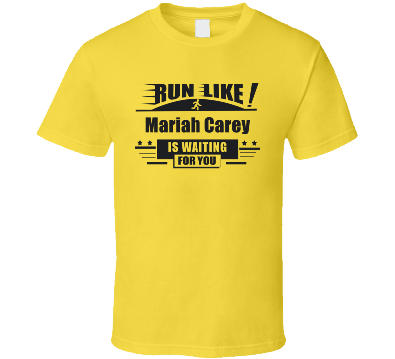 Run Like Mariah Carey Is Waiting For You Funny  T Shirt