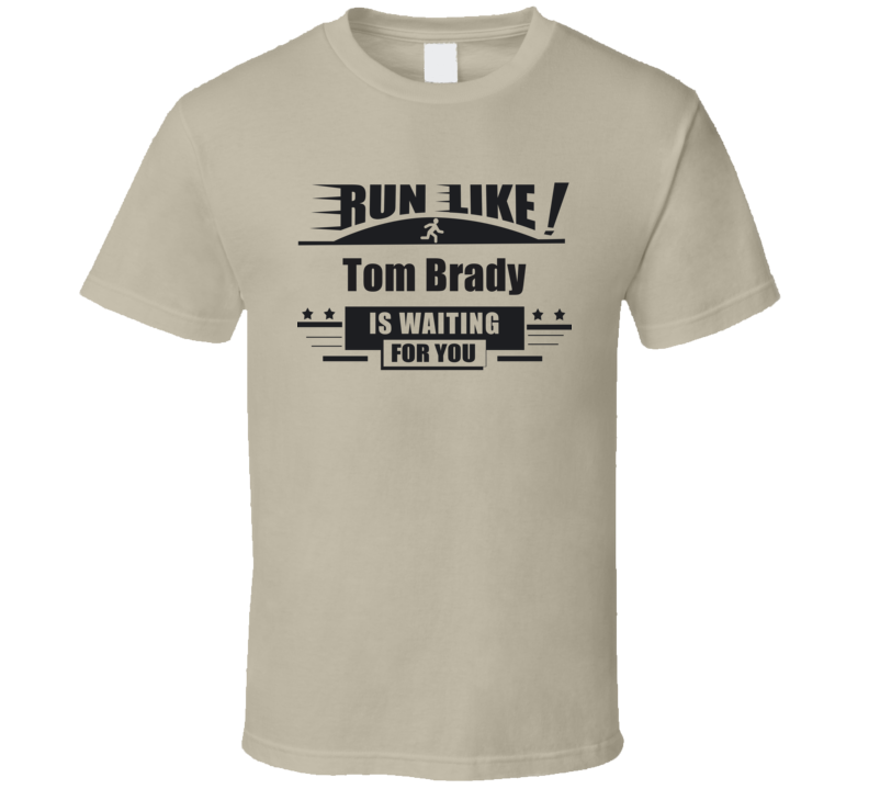 Run Like Tom Brady Is Waiting For You Funny  T Shirt