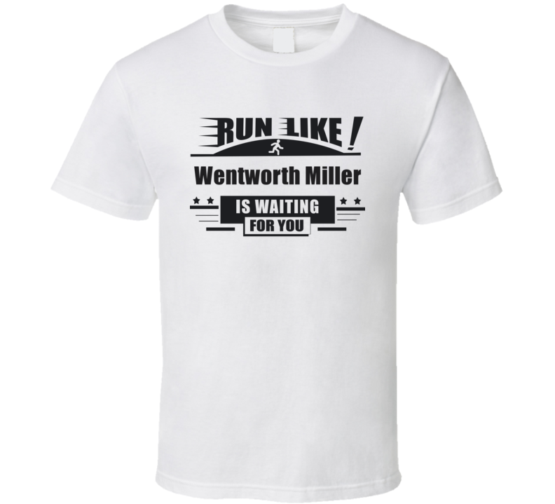 Run Like Wentworth Miller Is Waiting For You Funny  T Shirt