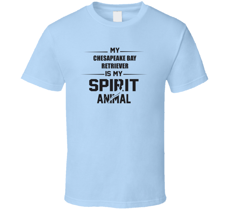 My Chesapeake Bay Retriever Is My Spirit Animal Funny T Shirt
