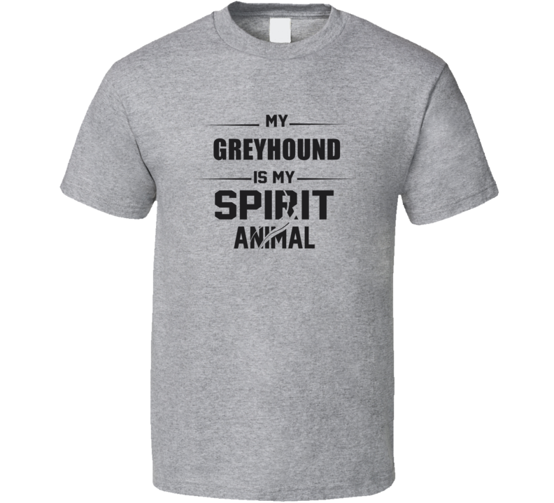 My Greyhound Is My Spirit Animal Funny T Shirt