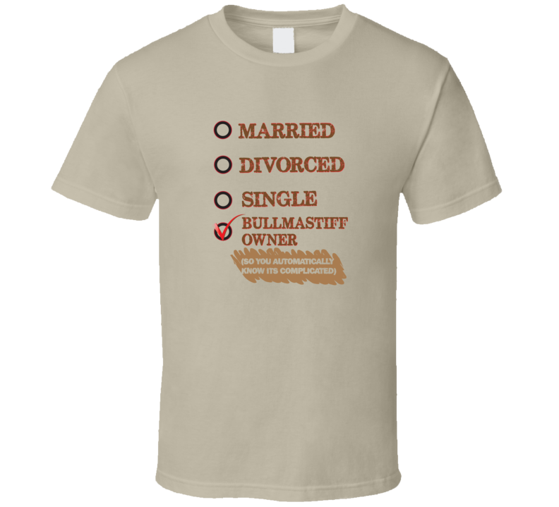 Married Divorced Single Bullmastiff Owner So You Automatically Know Its Complicated Funny Status T Shirt