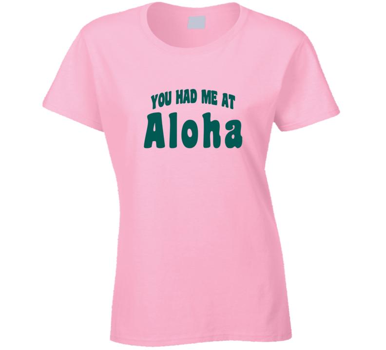 you had me at aloha t shirt