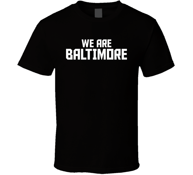 We Are Baltimore Anti Trump T Shirt