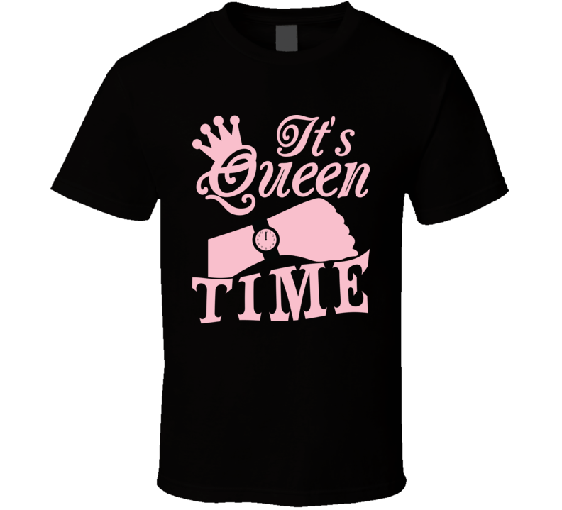 It's Queen Time Women Crown Faith Blessed Boss Entrepreneur God Jesus Lord Church Bible Inspirational Motivational Christian Religious Pop Culture Watch Crown Unbothered Hustle Funny Gift TShirt