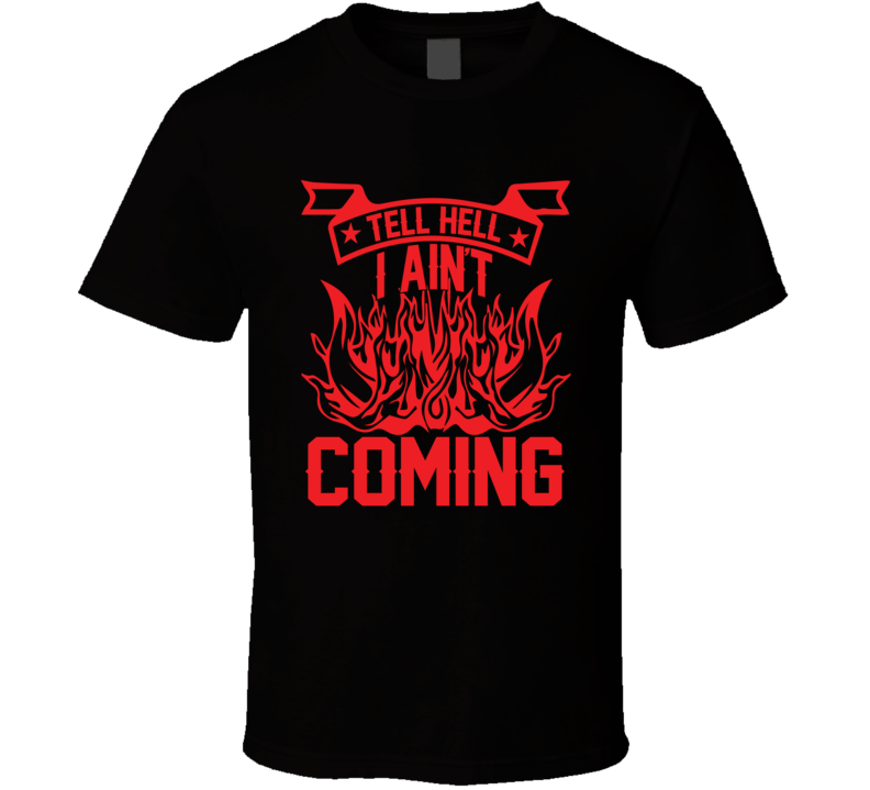 Tell Hell I Ain't Coming Faith Blessed Boss Entrepreneur Teacher Student Education God Jesus Lord Church Bible Inspirational Motivational Christian Religious Pop Culture Hustle Funny Gift Coronavirus TShirt