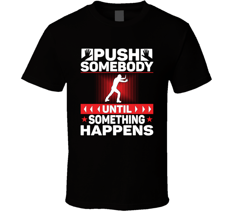 Push Someone Until Something Happens Faith Blessed Boss Entrepreneur Teacher Student Education Money God Jesus Lord Church Bible Inspirational Motivational Christian Religious Pop Culture Hustle Funny Gift Coronavirus TShirt