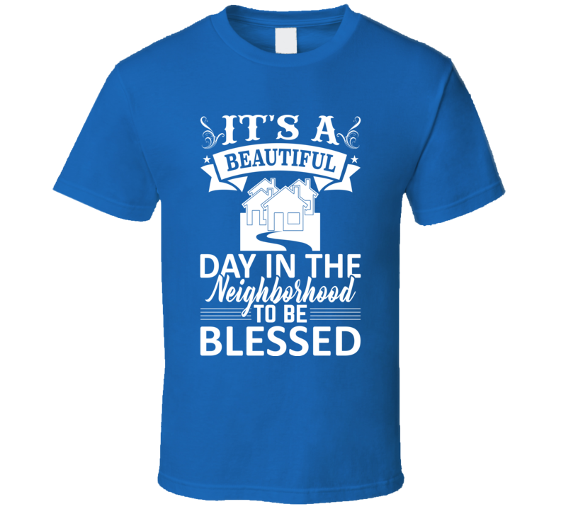 It's A Beautiful Day In The Neighborhood To Be Blessed Faith Boss Entrepreneur Teacher Student Education God Jesus Lord Church Bible Inspirational Motivational Christian Religious Pop Culture Hustle Funny Gift Coronavirus TShirt