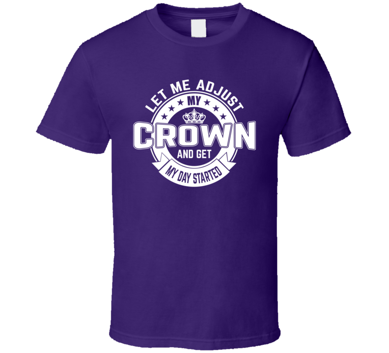 Let Me Adjust My Crown And Get My Day Started Queen Women Faith Blessed Boss Entrepreneur Teacher Student Education Money God Jesus Lord Church Bible Inspirational Motivational Christian Religious Pop Culture Hustle Funny Gift Coronavirus TShirt